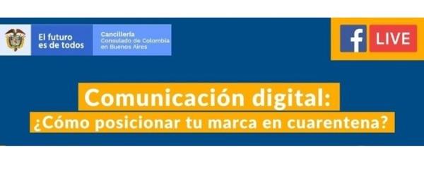 Consulado de Colombia en Buenos Aires invita al Facebook Live Comunicación Digital: ¿Cómo posicionar tu marca en cuarentena? este viernes 21 de agosto
